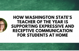 megaphone with picture of Amy Campbell and text How Washington State's Teacher of the Year Is Supporting Expressive and Receptive Communication for Students at Home